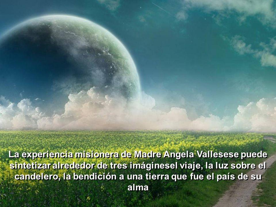Angela dejará su Monferrato, pero el amor y el deseo de llevar a Jesús a otros pueblos. Hará que el mundo lejano y desconocido sea su casa, y ella ser