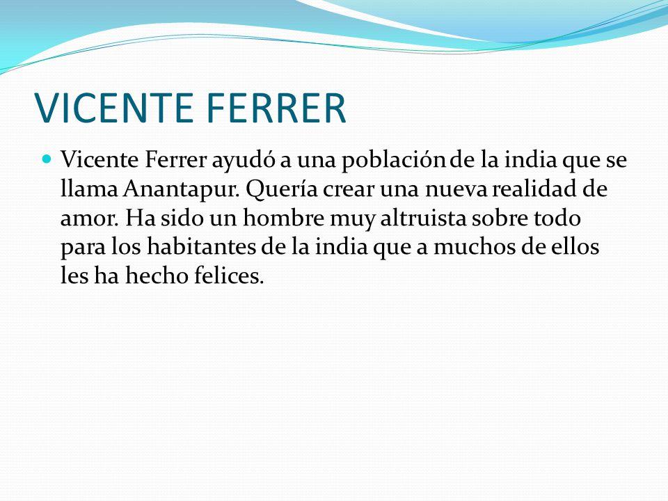 VICENTE FERRER Vicente Ferrer ayudó a una población de la india que se llama Anantapur.