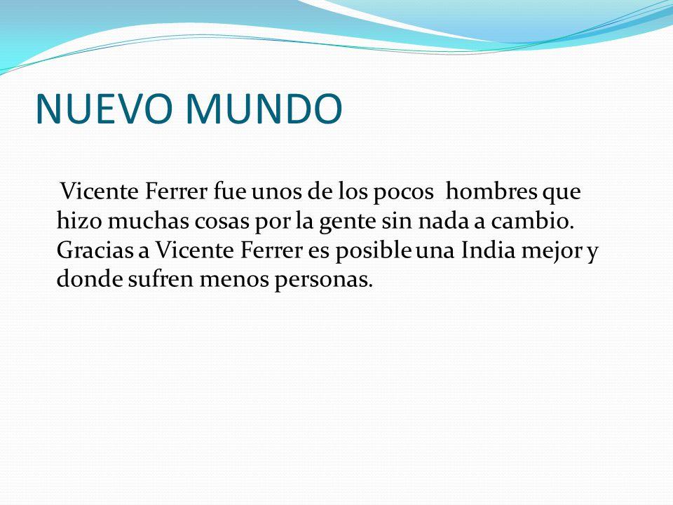 NUEVO MUNDO Vicente Ferrer fue unos de los pocos hombres que hizo muchas cosas por la gente sin nada a cambio.