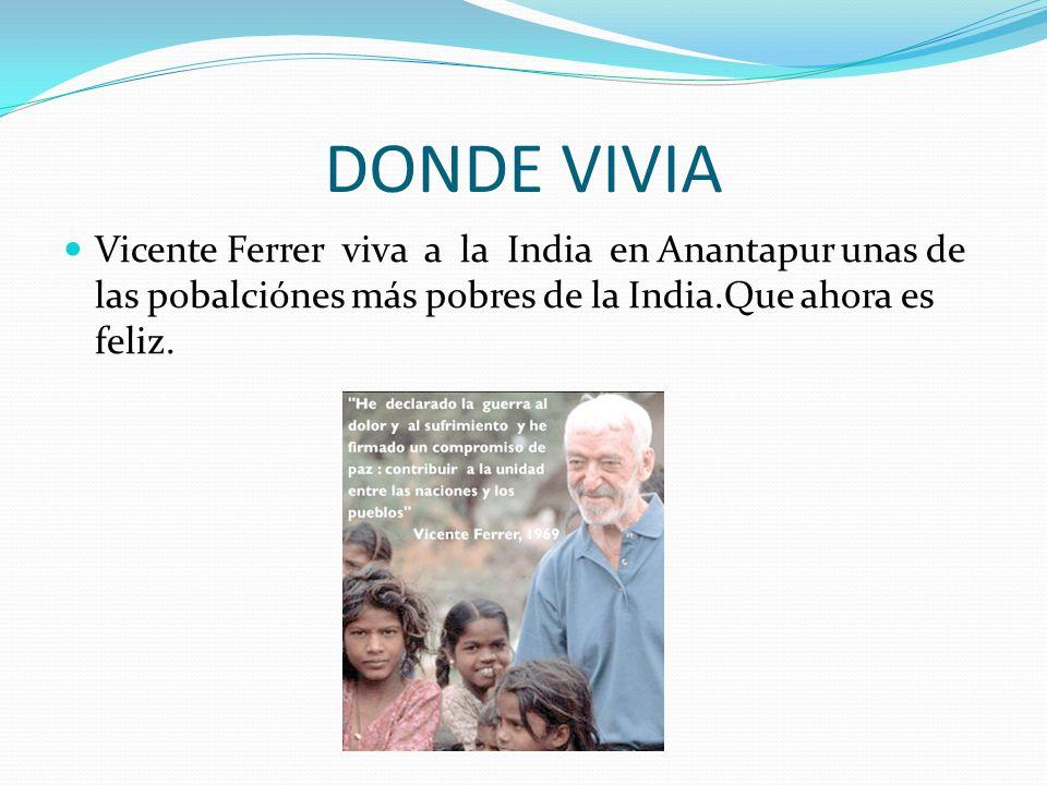 DONDE VIVIA Vicente Ferrer viva a la India en Anantapur unas de las pobalciónes más pobres de la India.Que ahora es feliz.