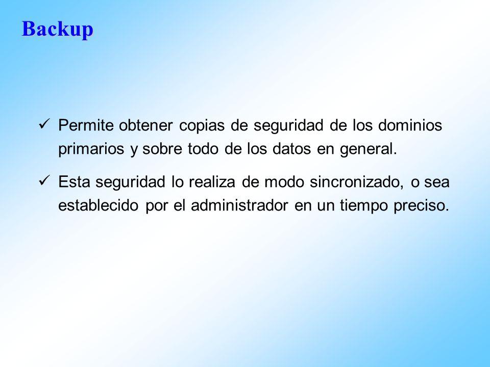 Backup Permite obtener copias de seguridad de los dominios primarios y sobre todo de los datos en general. Esta seguridad lo realiza de modo sincroniz