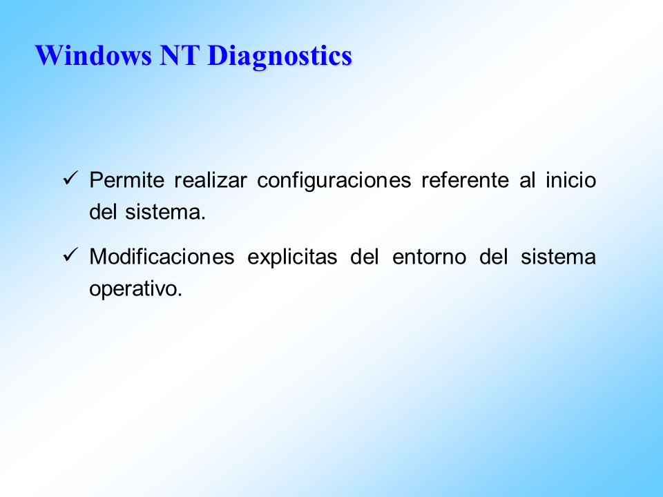 Windows NT Diagnostics Permite realizar configuraciones referente al inicio del sistema. Modificaciones explicitas del entorno del sistema operativo.