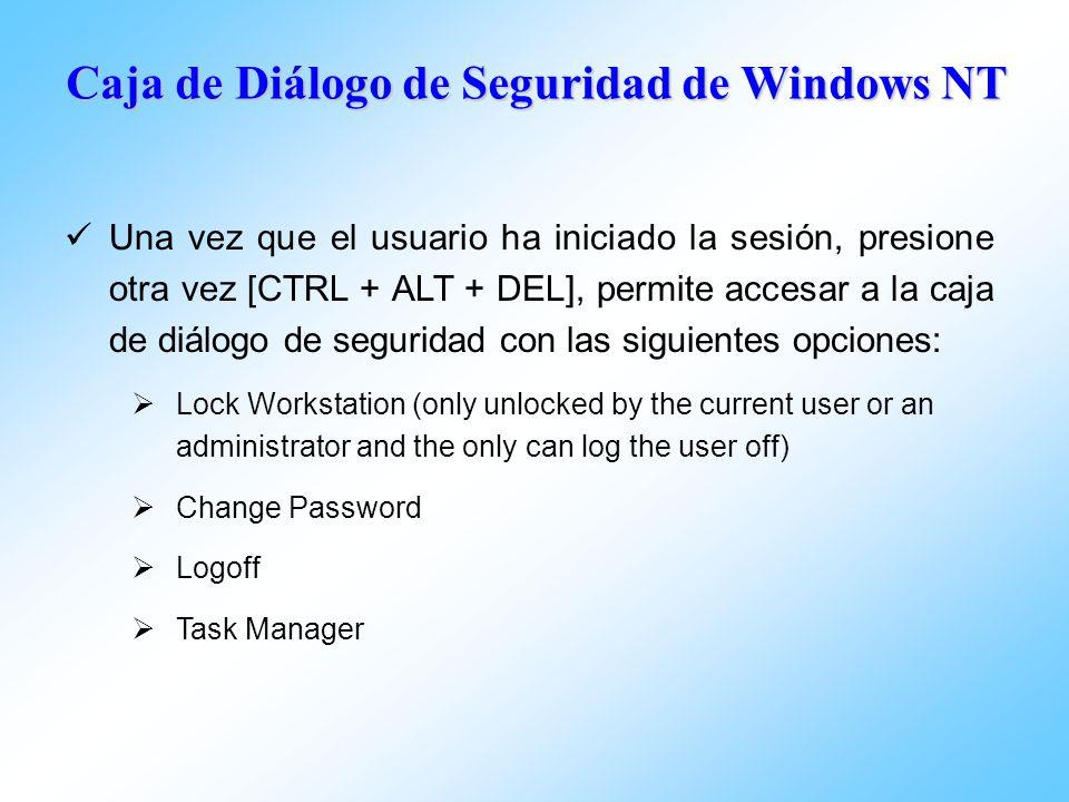 Caja de Diálogo de Seguridad de Windows NT Una vez que el usuario ha iniciado la sesión, presione otra vez [CTRL + ALT + DEL], permite accesar a la ca