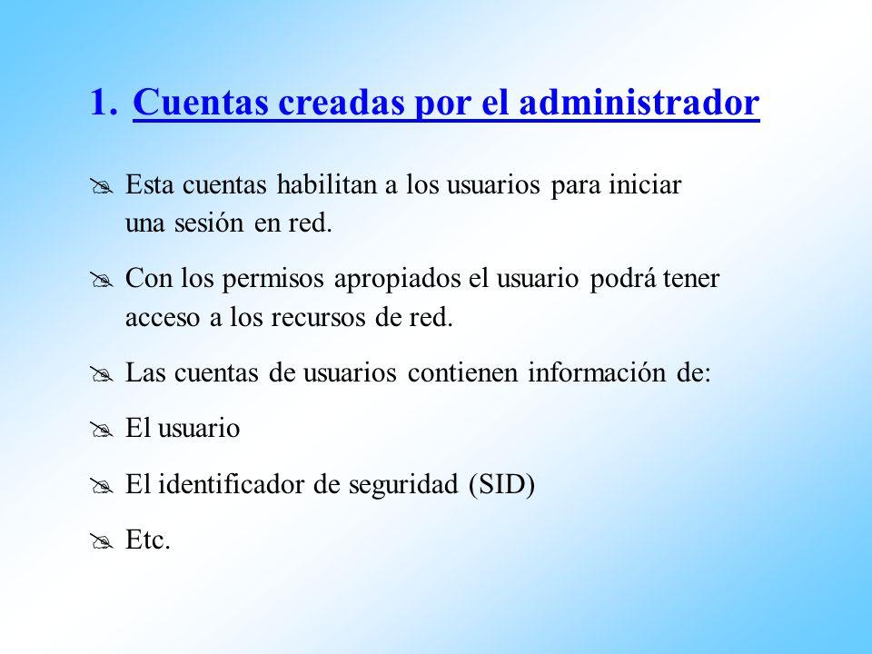 Esta cuentas habilitan a los usuarios para iniciar una sesión en red. Con los permisos apropiados el usuario podrá tener acceso a los recursos de red.