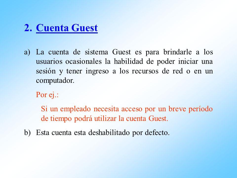 2.Cuenta Guest a)La cuenta de sistema Guest es para brindarle a los usuarios ocasionales la habilidad de poder iniciar una sesión y tener ingreso a lo