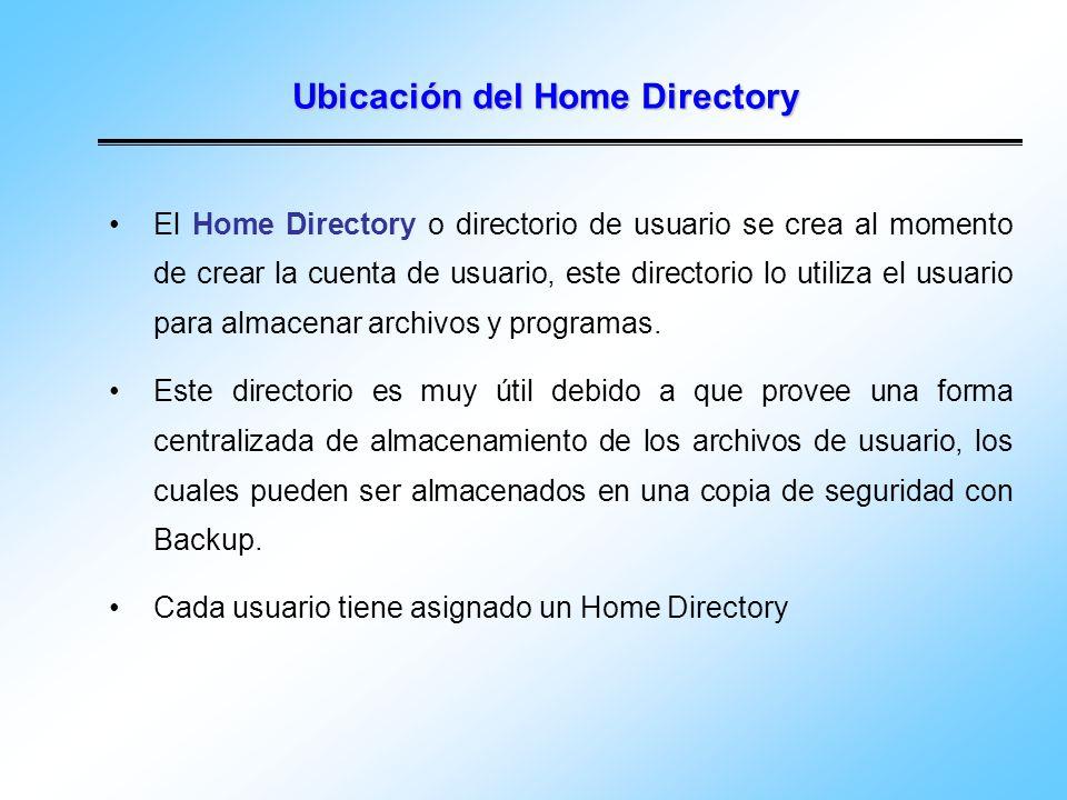 Ubicación del Home Directory El Home Directory o directorio de usuario se crea al momento de crear la cuenta de usuario, este directorio lo utiliza el
