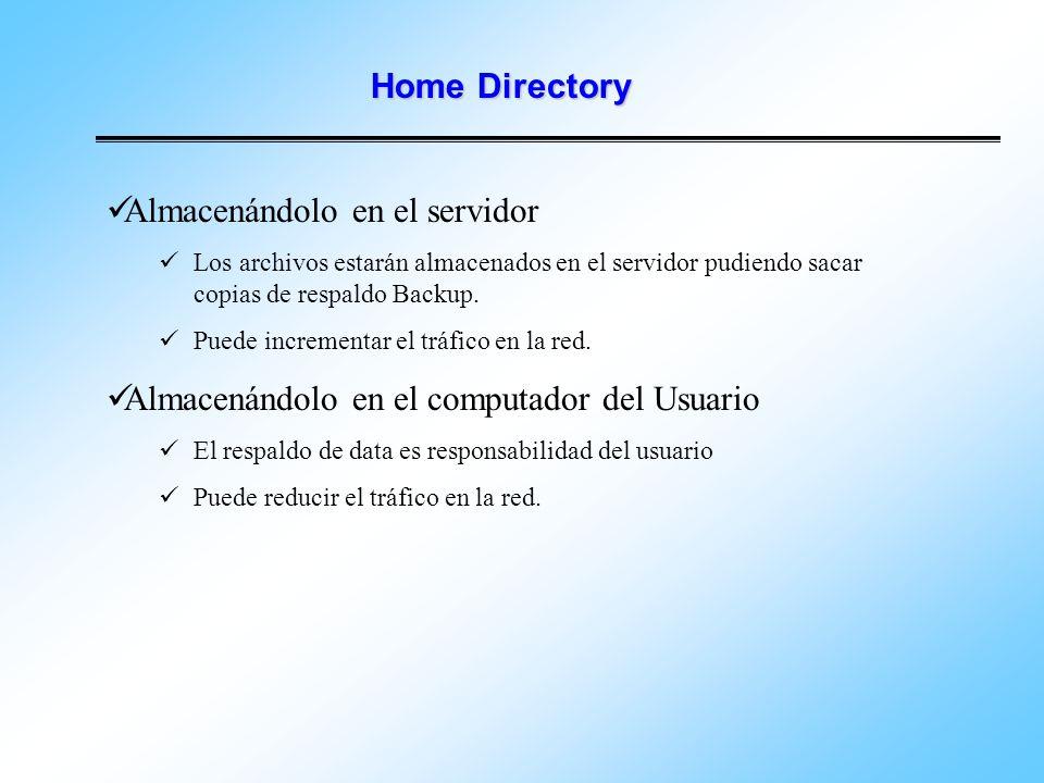 Home Directory Almacenándolo en el servidor Los archivos estarán almacenados en el servidor pudiendo sacar copias de respaldo Backup. Puede incrementa