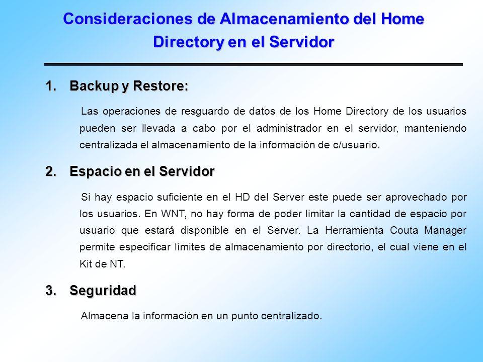 Consideraciones de Almacenamiento del Home Directory en el Servidor 1.Backup y Restore: Las operaciones de resguardo de datos de los Home Directory de