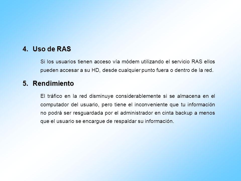 4.Uso de RAS Si los usuarios tienen acceso vía módem utilizando el servicio RAS ellos pueden accesar a su HD, desde cualquier punto fuera o dentro de