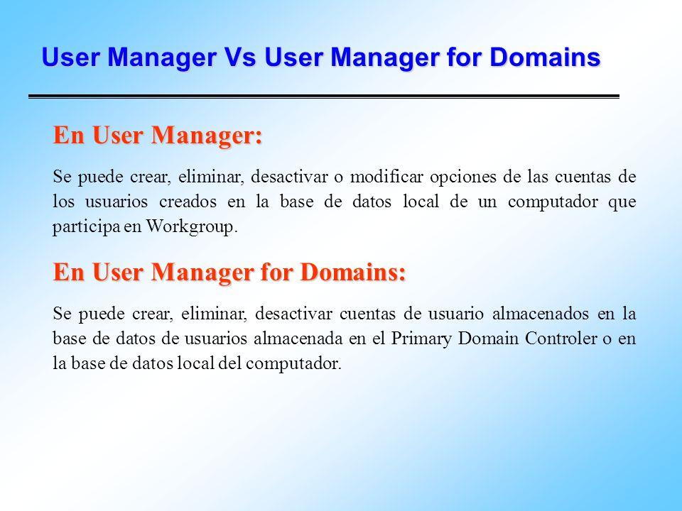 User Manager Vs User Manager for Domains En User Manager: Se puede crear, eliminar, desactivar o modificar opciones de las cuentas de los usuarios cre