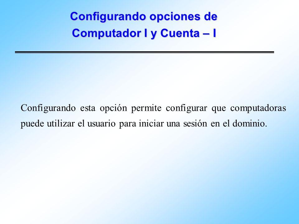 Configurando opciones de Computador I y Cuenta – I Configurando esta opción permite configurar que computadoras puede utilizar el usuario para iniciar