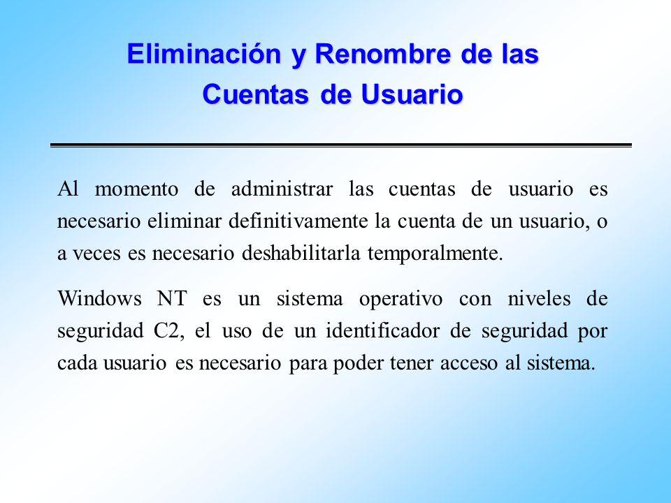 Eliminación y Renombre de las Cuentas de Usuario Al momento de administrar las cuentas de usuario es necesario eliminar definitivamente la cuenta de u