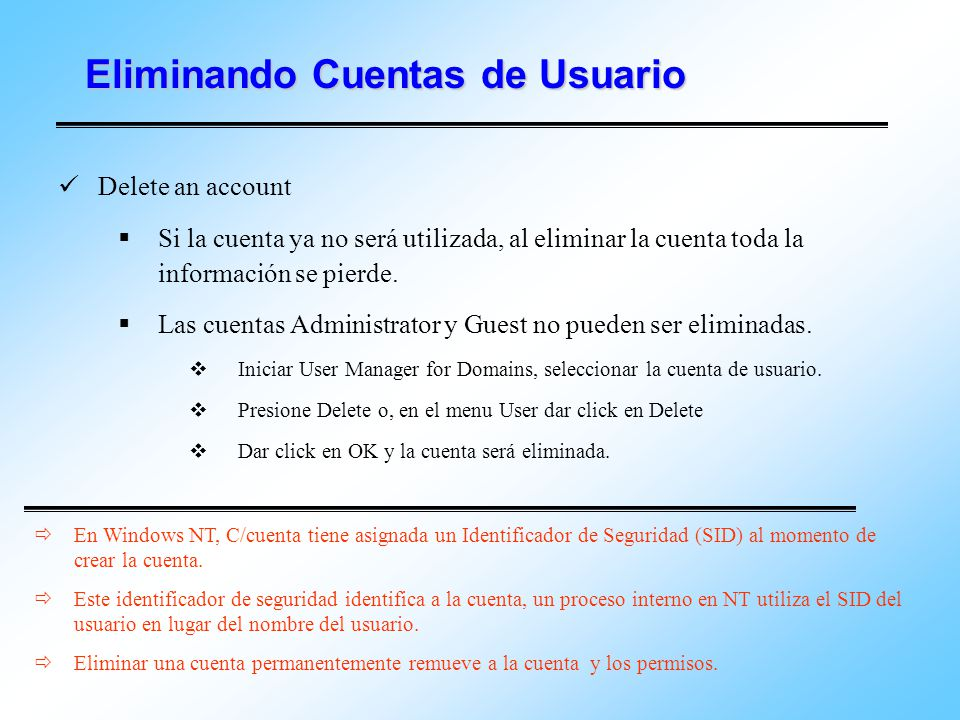 Eliminando Cuentas de Usuario Delete an account Si la cuenta ya no será utilizada, al eliminar la cuenta toda la información se pierde. Las cuentas Ad
