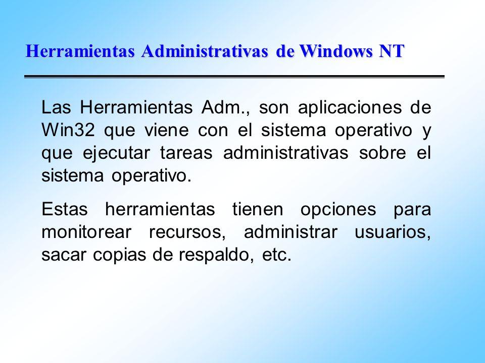 Herramientas Administrativas de Windows NT Las Herramientas Adm., son aplicaciones de Win32 que viene con el sistema operativo y que ejecutar tareas a