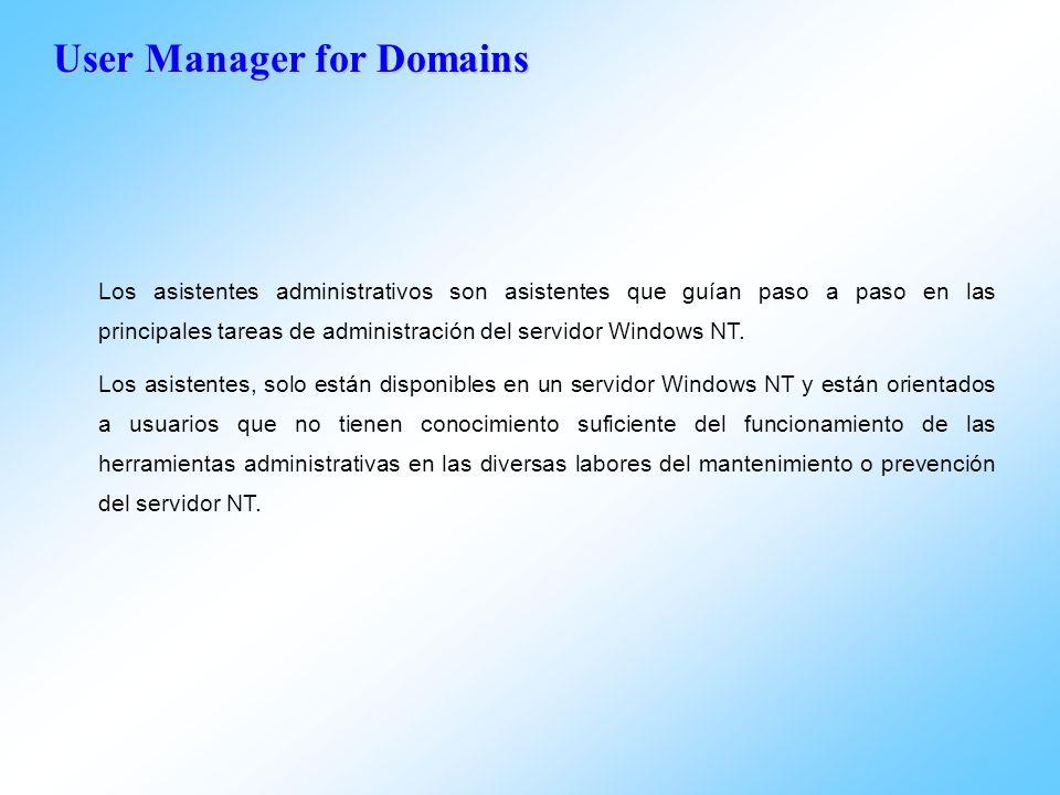 Los asistentes administrativos son asistentes que guían paso a paso en las principales tareas de administración del servidor Windows NT. Los asistente