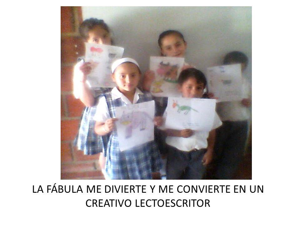 LA FÁBULA ME DIVIERTE Y ME CONVIERTE EN UN CREATIVO LECTOESCRITOR