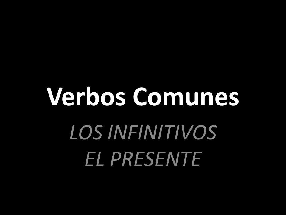 Verbos Comunes LOS INFINITIVOS EL PRESENTE