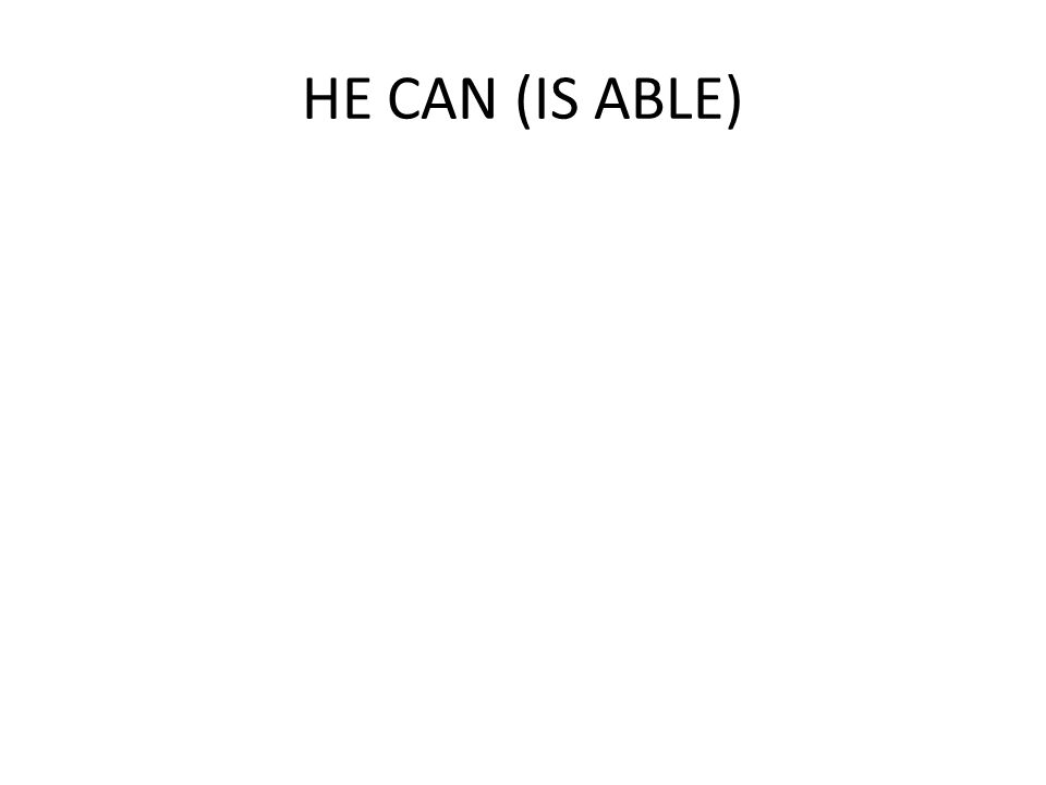 HE CAN (IS ABLE)