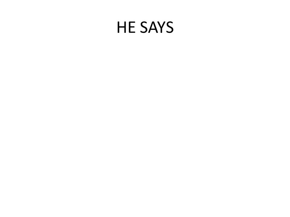 HE SAYS