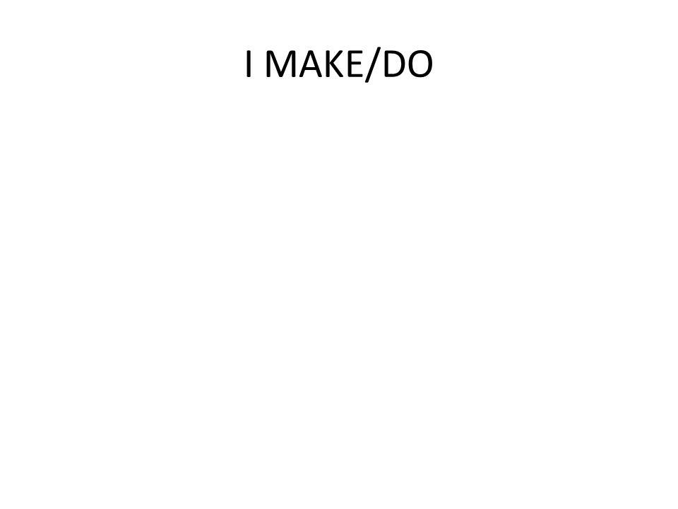 I MAKE/DO