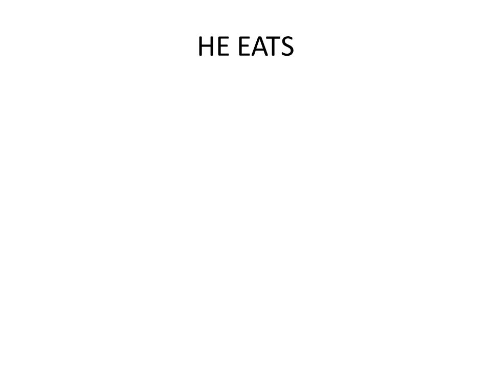 HE EATS