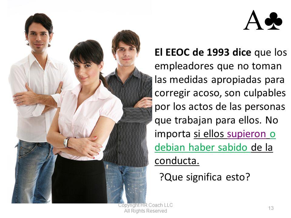 El El EEOC de 1993 dice que los empleadores que no toman las medidas apropiadas para corregir acoso, son culpables por los actos de las personas que t