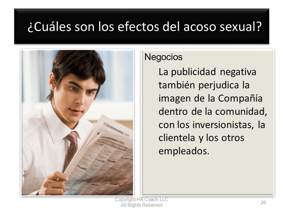 ¿Cuáles son los efectos del acoso sexual? Negocios La publicidad negativa también perjudica la imagen de la Compañía dentro de la comunidad, con los i