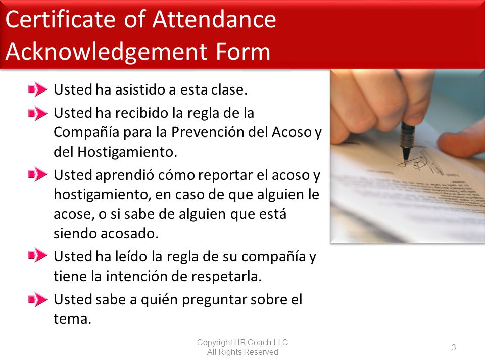 Certificate of Attendance Acknowledgement Form Copyright HR Coach LLC All Rights Reserved 3 Usted ha asistido a esta clase.