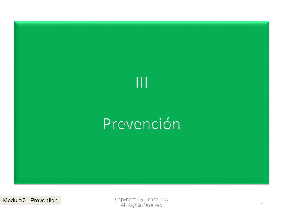 Copyright HR Coach LLC All Rights Reserved 31 Module 3 - Prevention