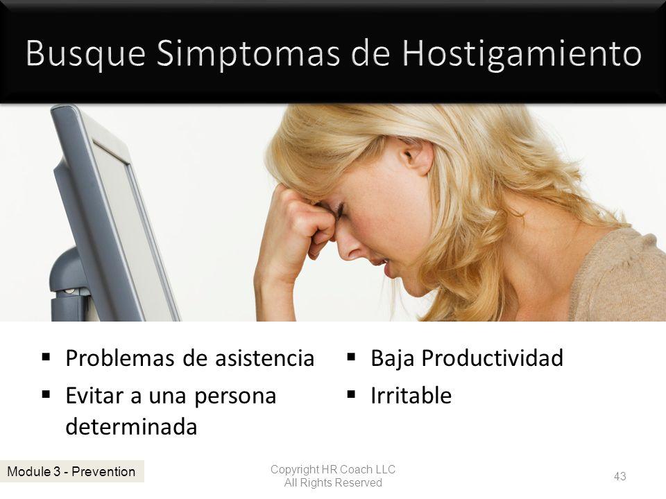 Problemas de asistencia Evitar a una persona determinada Baja Productividad Irritable Copyright HR Coach LLC All Rights Reserved 43 Module 3 - Prevent