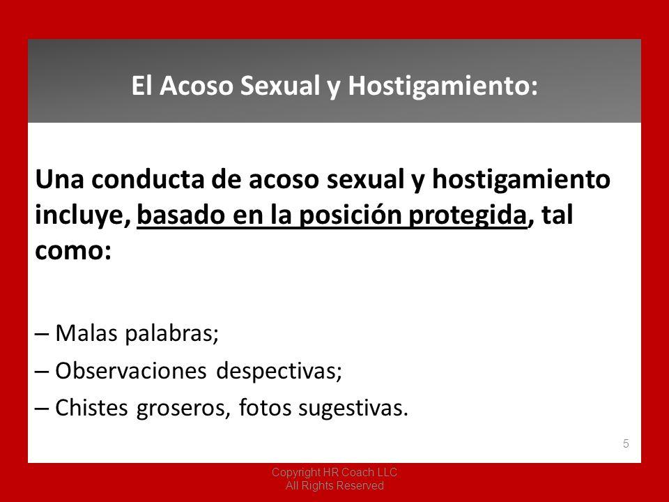Una conducta de acoso sexual y hostigamiento incluye, basado en la posición protegida, tal como: – Malas palabras; – Observaciones despectivas; – Chis