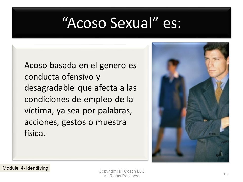 Acoso Sexual es: Copyright HR Coach LLC All Rights Reserved 52 Module 4- Identifying