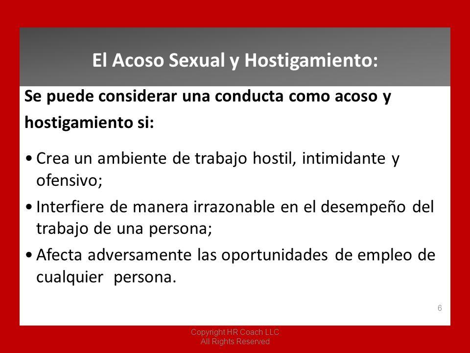 La Realidad Acerca del Acoso Sexual Copyright HR Coach LLC All Rights Reserved 17 El DFEH tiene información sobre el acoso sexual, que todos los empleadores deben de tener.