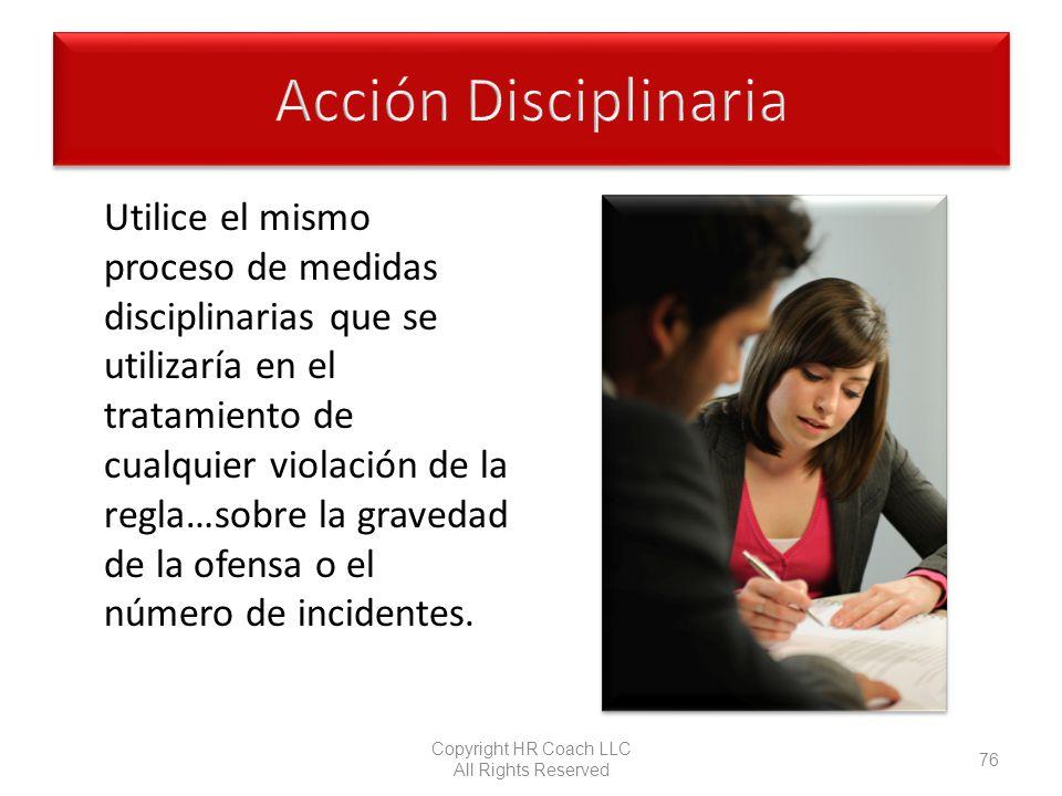 Utilice el mismo proceso de medidas disciplinarias que se utilizaría en el tratamiento de cualquier violación de la regla…sobre la gravedad de la ofen