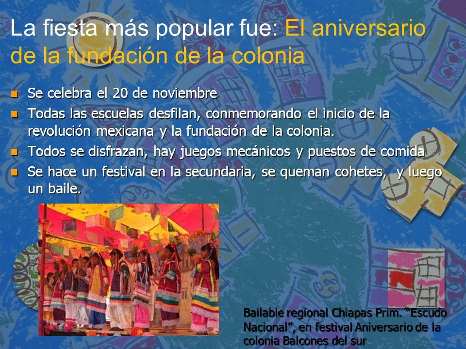 La fiesta más popular fue: El aniversario de la fundación de la colonia n Se celebra el 20 de noviembre n Todas las escuelas desfilan, conmemorando el