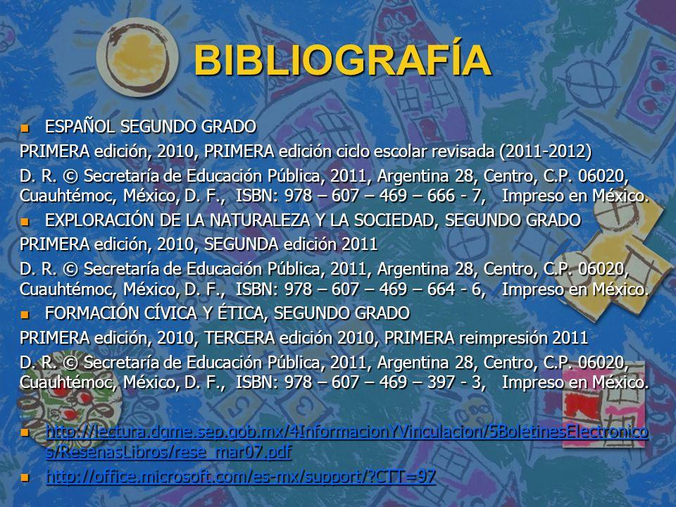 BIBLIOGRAFÍA n ESPAÑOL SEGUNDO GRADO PRIMERA edición, 2010, PRIMERA edición ciclo escolar revisada (2011-2012) D. R. © Secretaría de Educación Pública