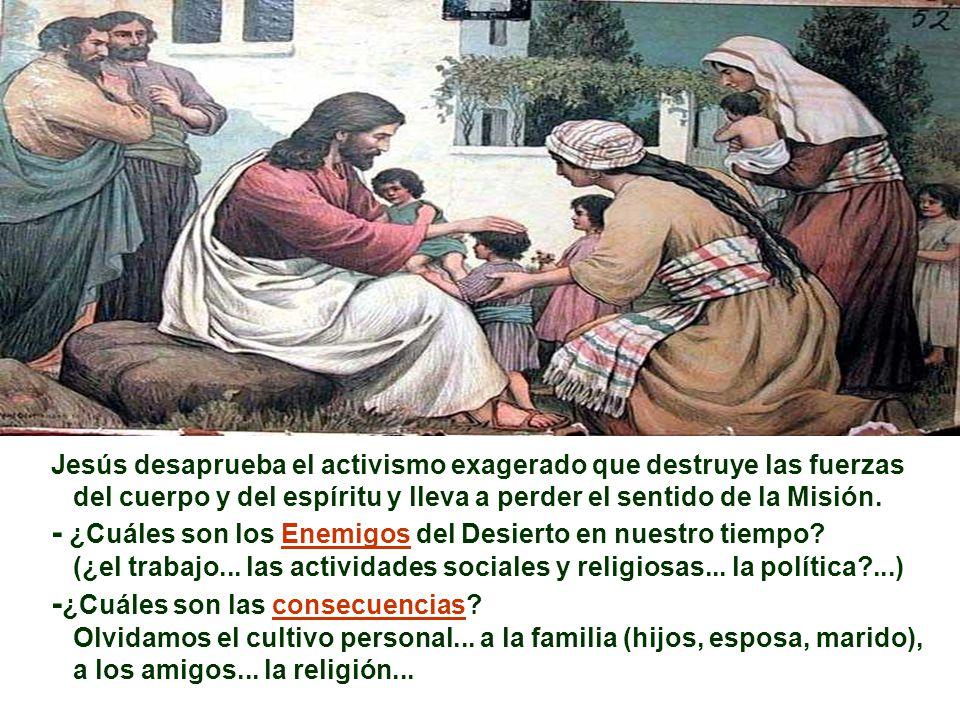 Jesús desaprueba el activismo exagerado que destruye las fuerzas del cuerpo y del espíritu y lleva a perder el sentido de la Misión.