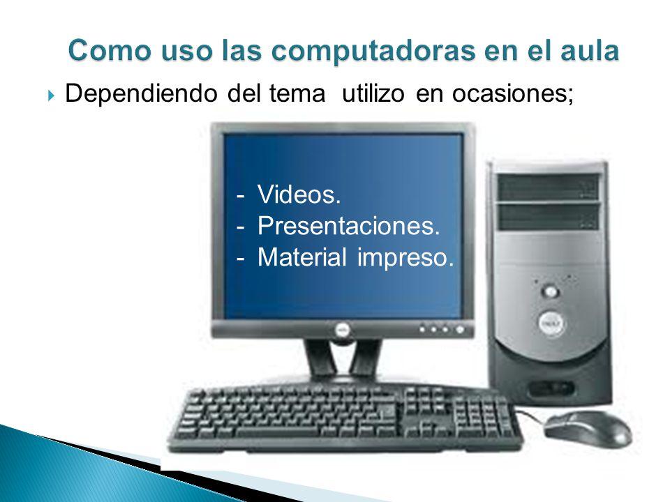 Dependiendo del tema utilizo en ocasiones; -Videos. -Presentaciones. -Material impreso.