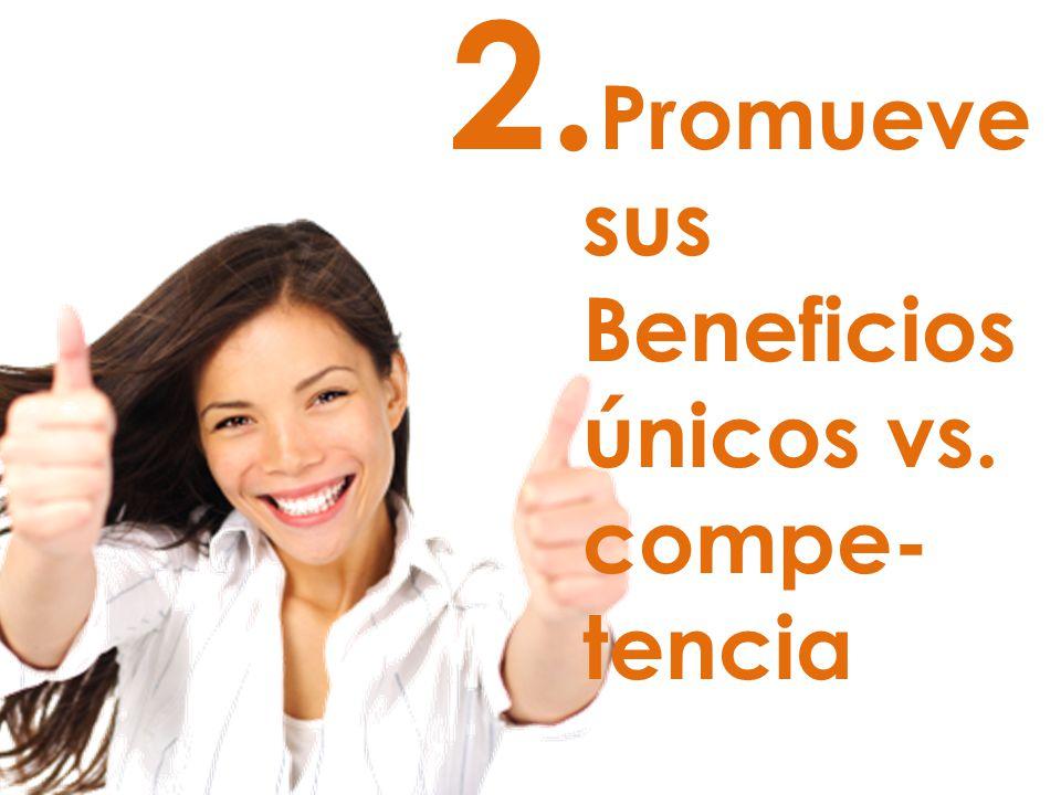 2. Promueve sus Beneficios únicos vs. compe- tencia