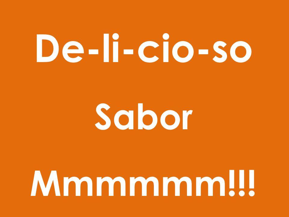De-li-cio-so Sabor Mmmmmm!!!