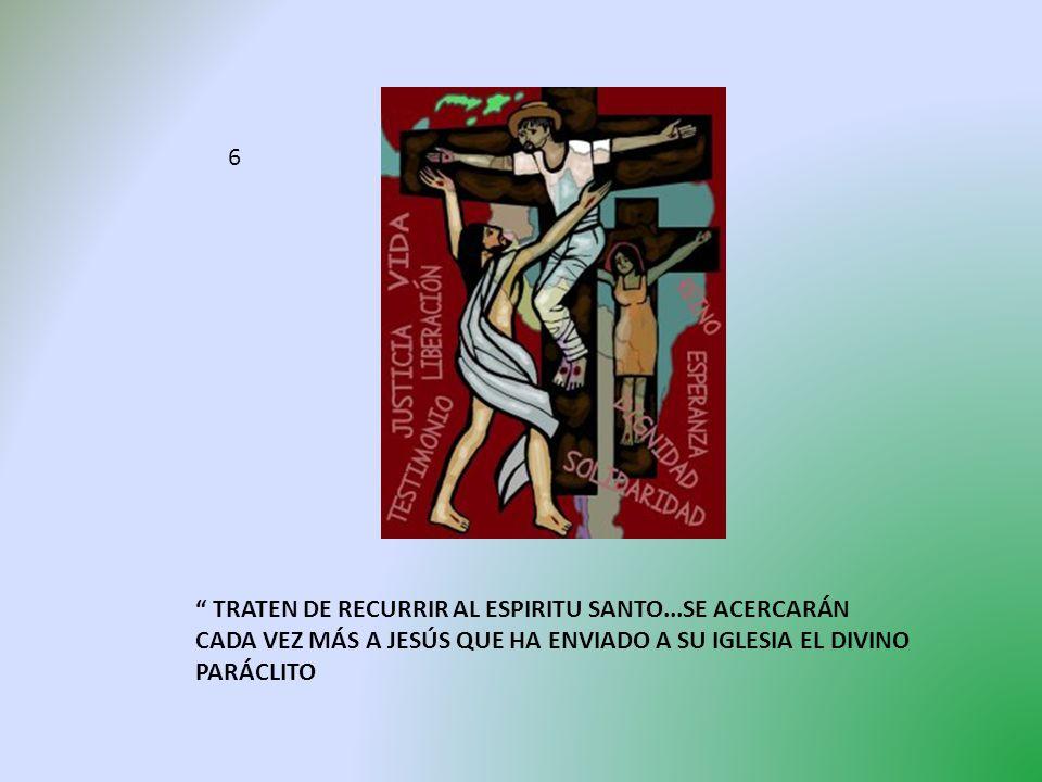 TRATEN DE RECURRIR AL ESPIRITU SANTO...SE ACERCARÁN CADA VEZ MÁS A JESÚS QUE HA ENVIADO A SU IGLESIA EL DIVINO PARÁCLITO 6