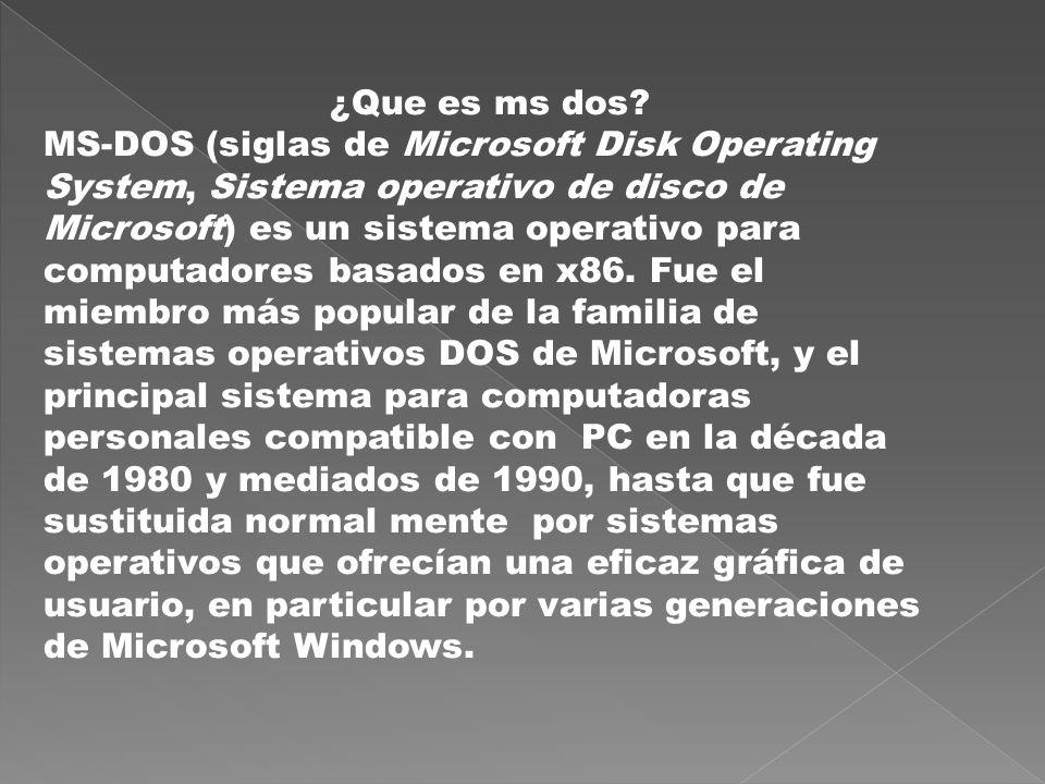 ¿Que es ms dos? MS-DOS (siglas de Microsoft Disk Operating System, Sistema operativo de disco de Microsoft) es un sistema operativo para computadores
