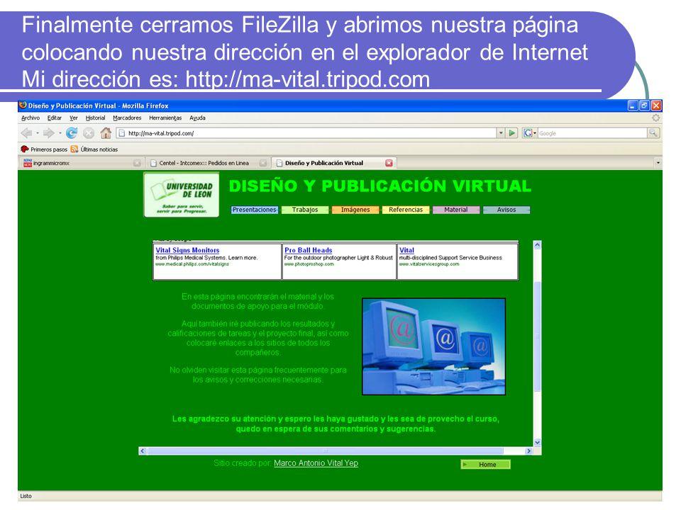Finalmente cerramos FileZilla y abrimos nuestra página colocando nuestra dirección en el explorador de Internet Mi dirección es: http://ma-vital.tripod.com