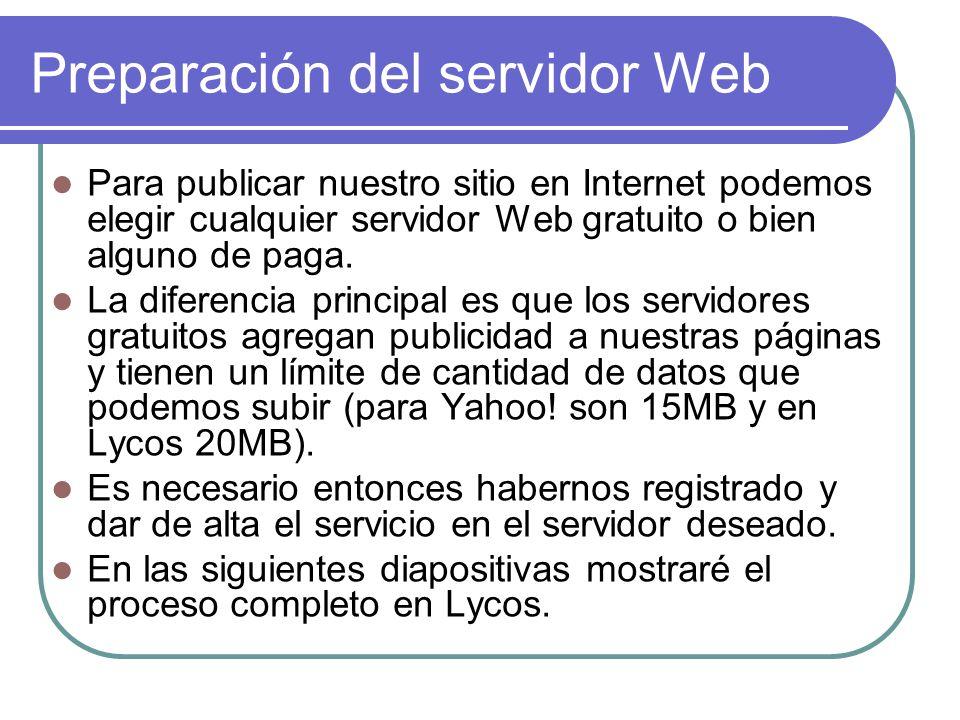 Preparación del servidor Web Para publicar nuestro sitio en Internet podemos elegir cualquier servidor Web gratuito o bien alguno de paga.