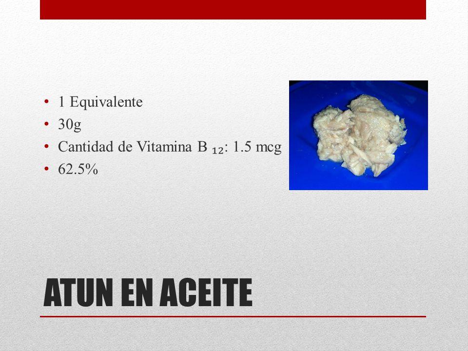 ATUN EN ACEITE 1 Equivalente 30g Cantidad de Vitamina B : 1.5 mcg 62.5%