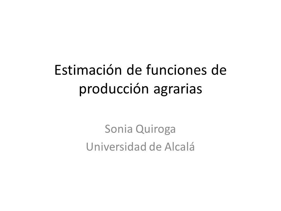 Estimación de funciones de producción agrarias Sonia Quiroga Universidad de Alcalá