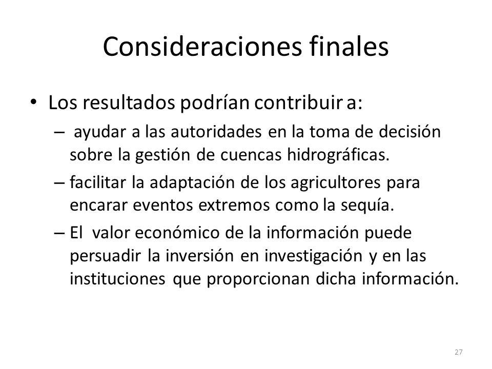 Consideraciones finales Los resultados podrían contribuir a: – ayudar a las autoridades en la toma de decisión sobre la gestión de cuencas hidrográfic
