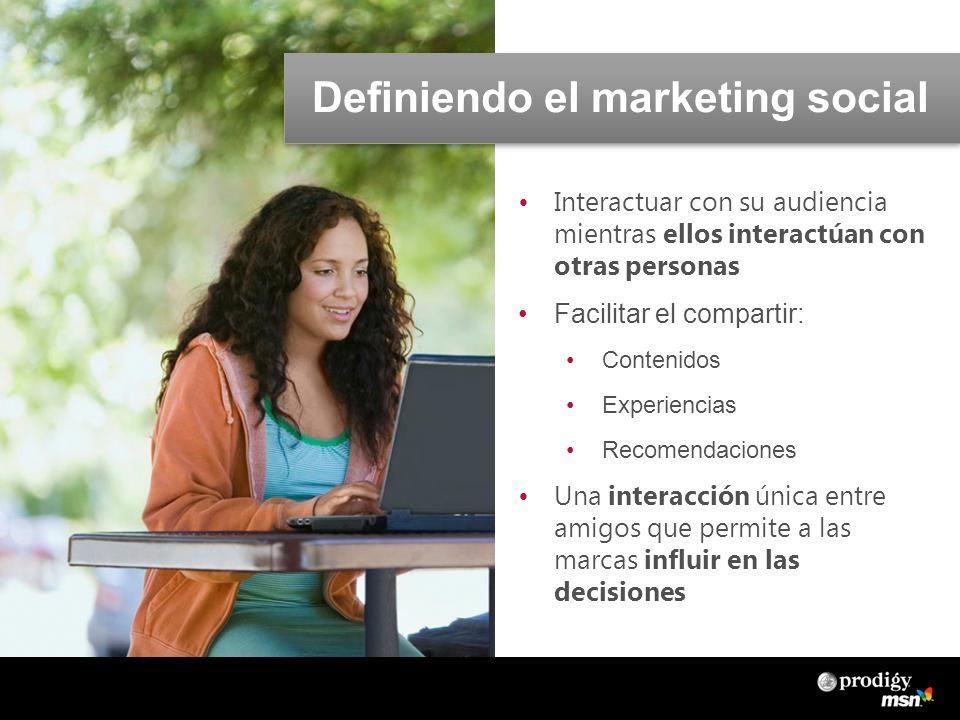 Definiendo el marketing social Interactuar con su audiencia mientras ellos interactúan con otras personas Facilitar el compartir: Contenidos Experiencias Recomendaciones Una interacción única entre amigos que permite a las marcas influir en las decisiones