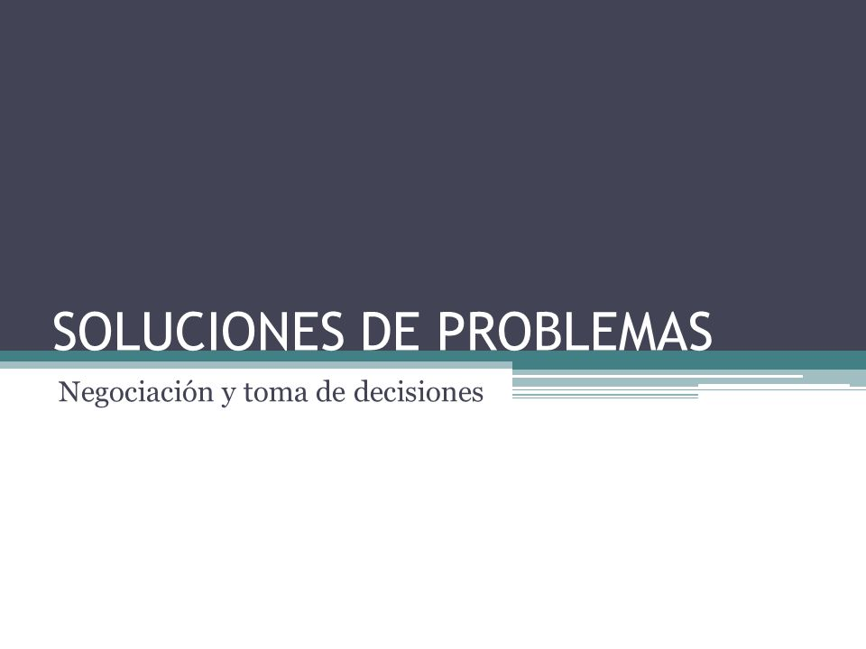 SOLUCIONES DE PROBLEMAS Negociación y toma de decisiones