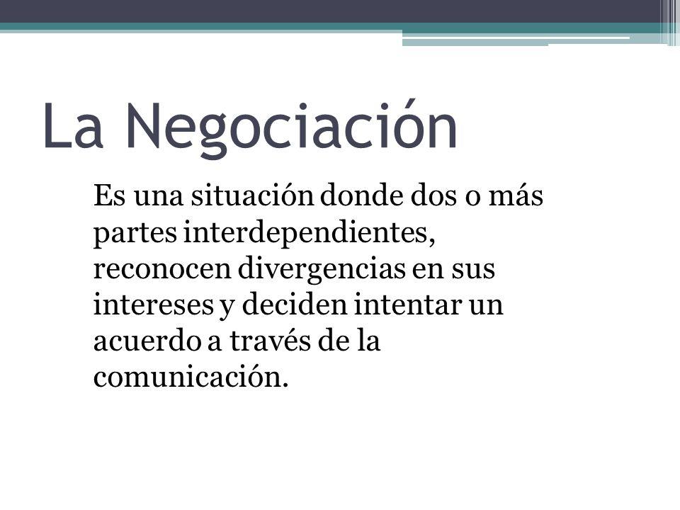 La Negociación Es una situación donde dos o más partes interdependientes, reconocen divergencias en sus intereses y deciden intentar un acuerdo a trav